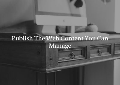 Publish the Web Content You Can Manage