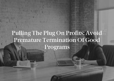 Pulling the Plug on Profits: Avoid Premature Termination of Good Programs