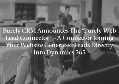 """Purely CRM Announces the """"Purely Web Lead Connector"""" – a Connector Joining Your Website Generated Leads Directly Into Dynamics 365"""