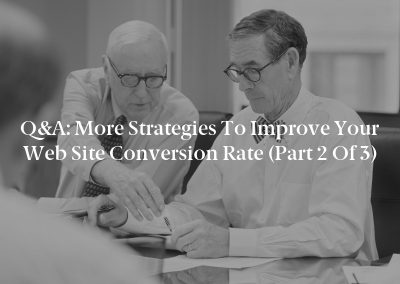 Q&A: More Strategies to Improve Your Web Site Conversion Rate (Part 2 of 3)