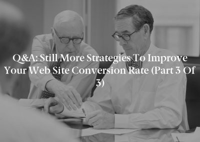 Q&A: Still More Strategies to Improve Your Web Site Conversion Rate (Part 3 of 3)