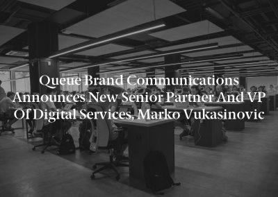 Queue Brand Communications Announces New Senior Partner and VP of Digital Services, Marko Vukasinovic