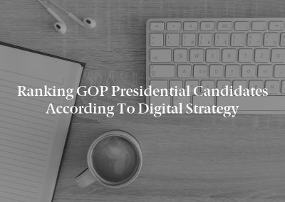 Ranking GOP Presidential Candidates According to Digital Strategy