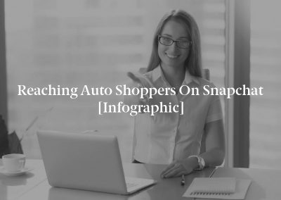 Reaching Auto Shoppers on Snapchat [Infographic]