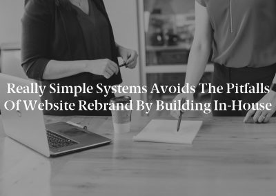 Really Simple Systems Avoids the Pitfalls of Website Rebrand by Building In-House