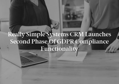 Really Simple Systems CRM Launches Second Phase of GDPR Compliance Functionality