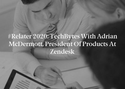 #Relater 2020: TechBytes with Adrian McDermott, President of Products at Zendesk