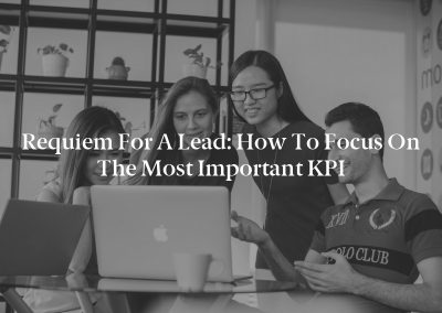 Requiem for a Lead: How to Focus on the Most Important KPI