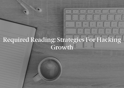 Required Reading: Strategies for Hacking Growth