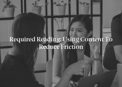 Required Reading: Using Content to Reduce Friction