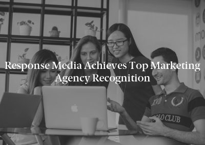 Response Media Achieves Top Marketing Agency Recognition