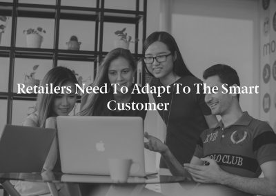 Retailers Need to Adapt to the Smart Customer