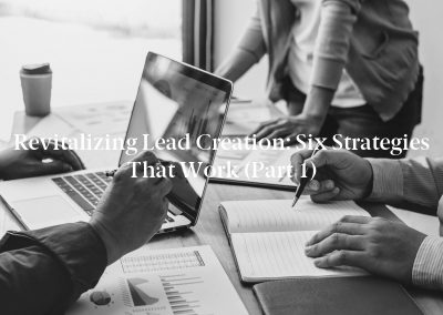 Revitalizing Lead Creation: Six Strategies That Work (Part 1)