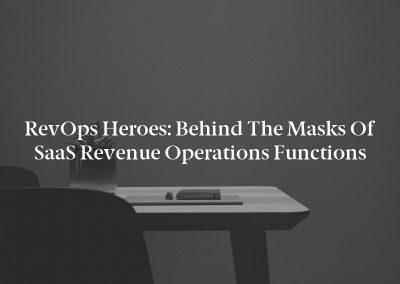 RevOps Heroes: Behind the Masks of SaaS Revenue Operations Functions