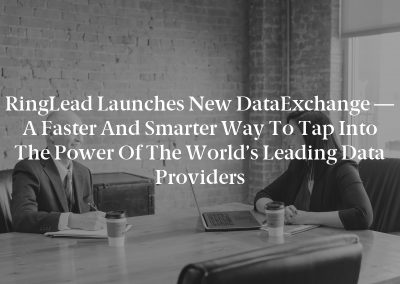 RingLead Launches New DataExchange — A Faster and Smarter Way to Tap into the Power of the World's Leading Data Providers
