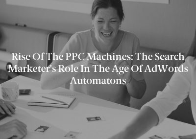 Rise of the PPC Machines: The Search Marketer's Role in the Age of AdWords Automatons