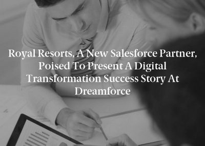 Royal Resorts, a New Salesforce Partner, Poised to Present a Digital Transformation Success Story at Dreamforce