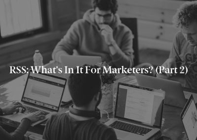 RSS: What's in It for Marketers? (Part 2)