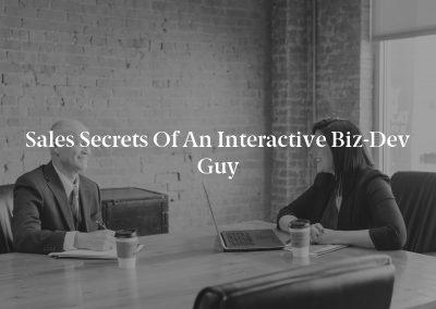 Sales Secrets of an Interactive Biz-Dev Guy