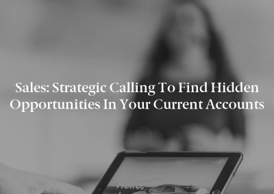 Sales: Strategic Calling to Find Hidden Opportunities in Your Current Accounts