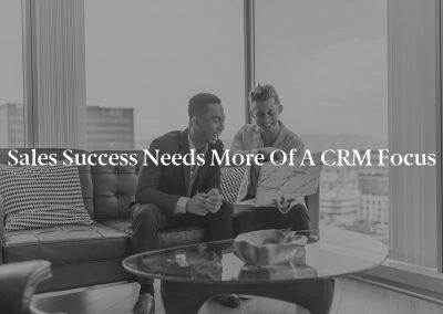 Sales Success Needs More of a CRM Focus