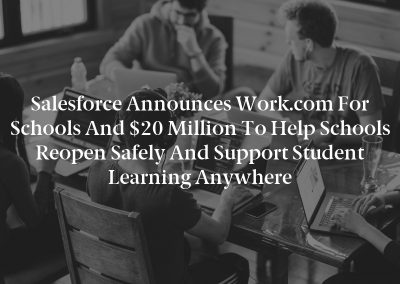 Salesforce Announces Work.com For Schools and $20 Million to Help Schools Reopen Safely and Support Student Learning Anywhere