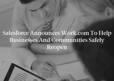 Salesforce Announces Work.com to Help Businesses and Communities Safely Reopen