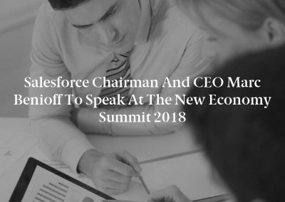 Salesforce Chairman and CEO Marc Benioff to Speak at the New Economy Summit 2018