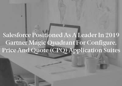 Salesforce Positioned as a Leader in 2019 Gartner Magic Quadrant for Configure, Price and Quote (CPQ) Application Suites
