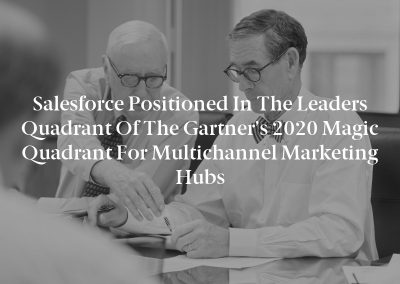Salesforce Positioned in the Leaders Quadrant of the Gartner's 2020 Magic Quadrant for Multichannel Marketing Hubs
