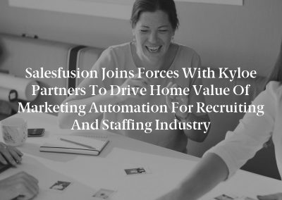 Salesfusion Joins Forces with Kyloe Partners to Drive Home Value of Marketing Automation for Recruiting and Staffing Industry