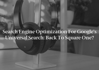 Search Engine Optimization for Google's Universal Search: Back to Square One?