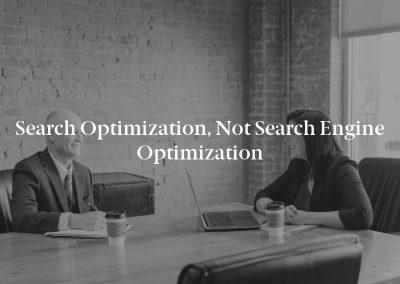 Search Optimization, Not Search Engine Optimization