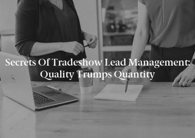 Secrets of Tradeshow Lead Management: Quality Trumps Quantity