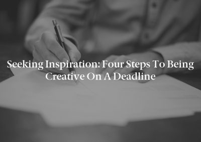 Seeking Inspiration: Four Steps to Being Creative on a Deadline