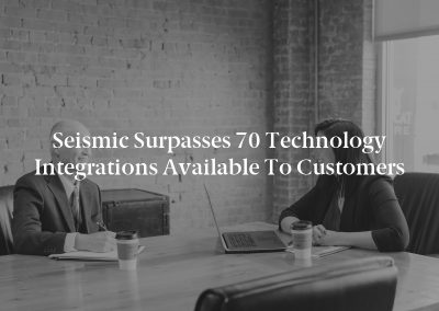 Seismic Surpasses 70 Technology Integrations Available to Customers