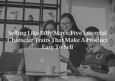 Selling Like Billy Mays: Five Essential Character Traits That Make a Product Easy to Sell
