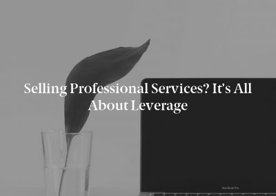 Selling Professional Services? It's All About Leverage