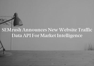 SEMrush Announces New Website Traffic Data API for Market Intelligence