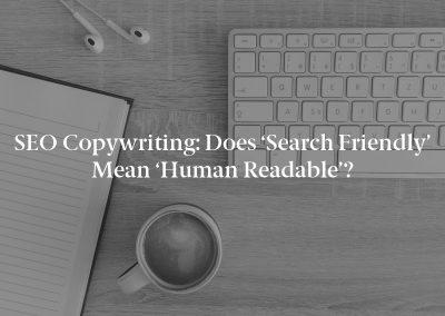 SEO Copywriting: Does 'Search Friendly' Mean 'Human Readable'?