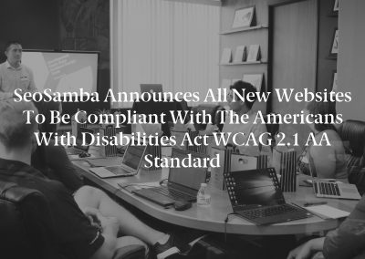 SeoSamba Announces All New Websites to Be Compliant With the Americans With Disabilities Act WCAG 2.1 AA Standard