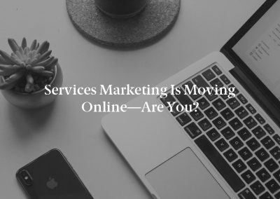 Services Marketing Is Moving Online—Are You?