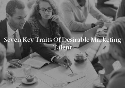 Seven Key Traits of Desirable Marketing Talent