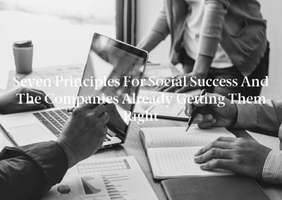 Seven Principles for Social Success and the Companies Already Getting Them Right