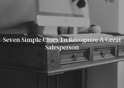 Seven Simple Clues to Recognize a Great Salesperson