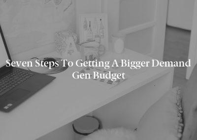 Seven Steps to Getting a Bigger Demand Gen Budget