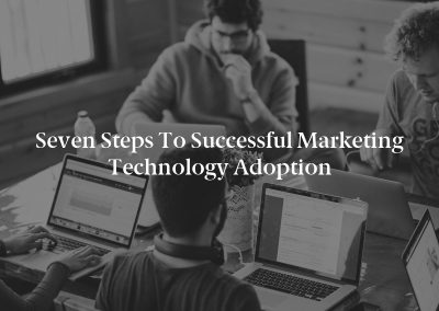 Seven Steps to Successful Marketing Technology Adoption