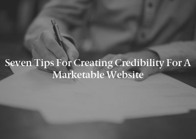 Seven Tips for Creating Credibility for a Marketable Website