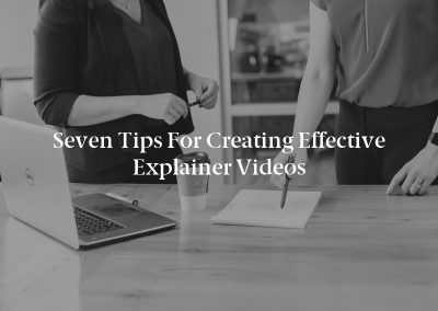 Seven Tips for Creating Effective Explainer Videos