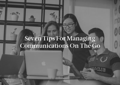 Seven Tips for Managing Communications on the Go
